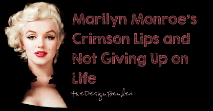 Marilyn Monroe's Crimson Lips and Not Giving Up on Life by Joy Ezeka